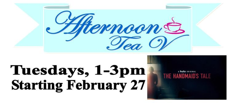 Afternoon Tea V: The Handmaid's Tale – Tuesdays at 1pm